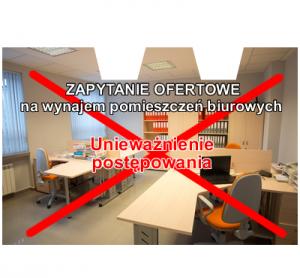 pomieszczenia biurowe uniewaznienie 300x278 - Informacja o unieważnieniu postępowania