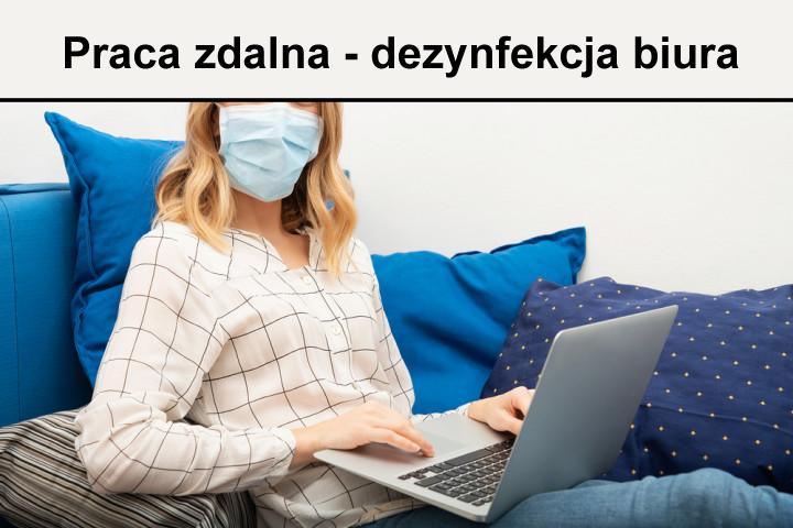 praca zdalna dezynfekcja - 10 kwietnia 2020 roku - praca zdalna, dezynfekcja biura